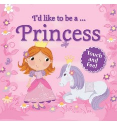I'd Like to be a -- Princess - Touch and Feel